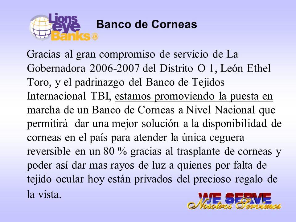 Banco de Corneas Gracias al gran compromiso de servicio de La Gobernadora 2006-2007 del Distrito O 1, León Ethel Toro, y el padrinazgo del Banco de Te