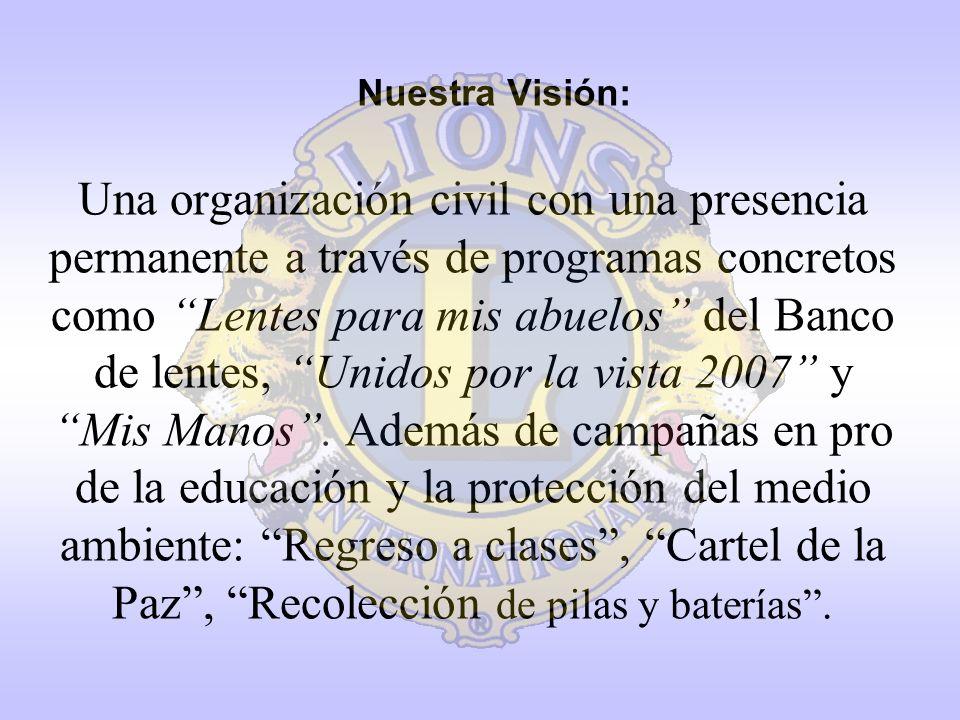 Nuestra Visión: Una organización civil con una presencia permanente a través de programas concretos como Lentes para mis abuelos del Banco de lentes,