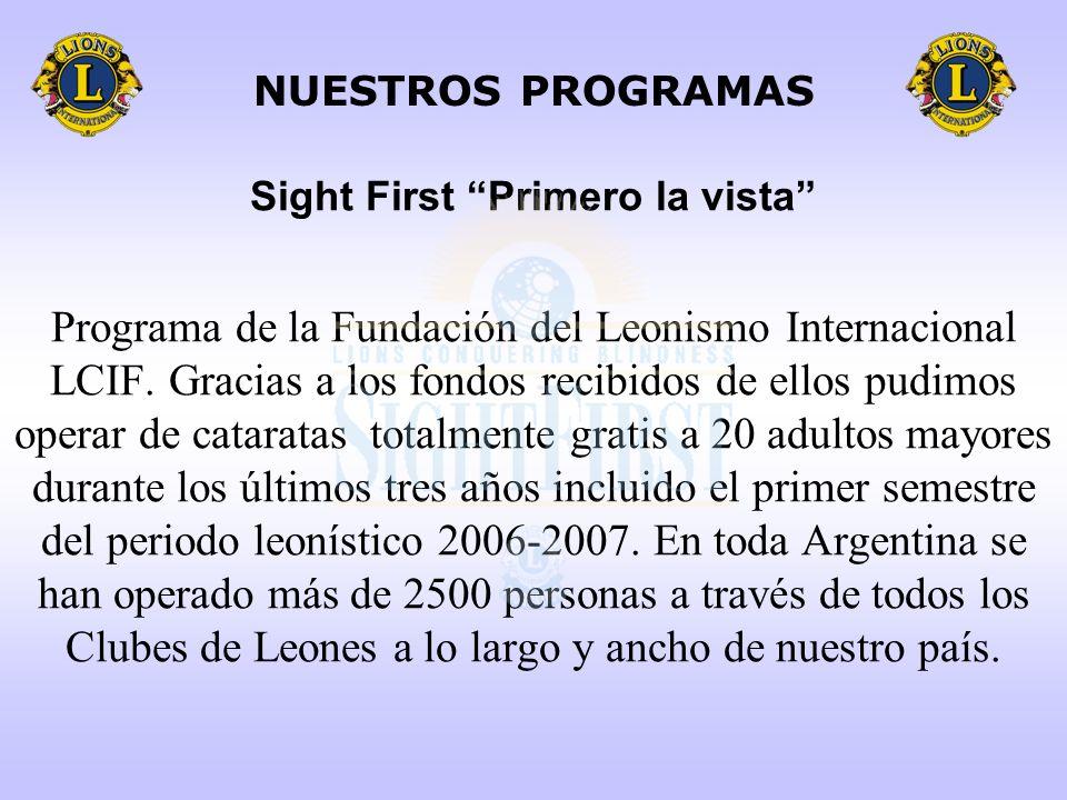 NUESTROS PROGRAMAS Sight First Primero la vista Programa de la Fundación del Leonismo Internacional LCIF. Gracias a los fondos recibidos de ellos pudi