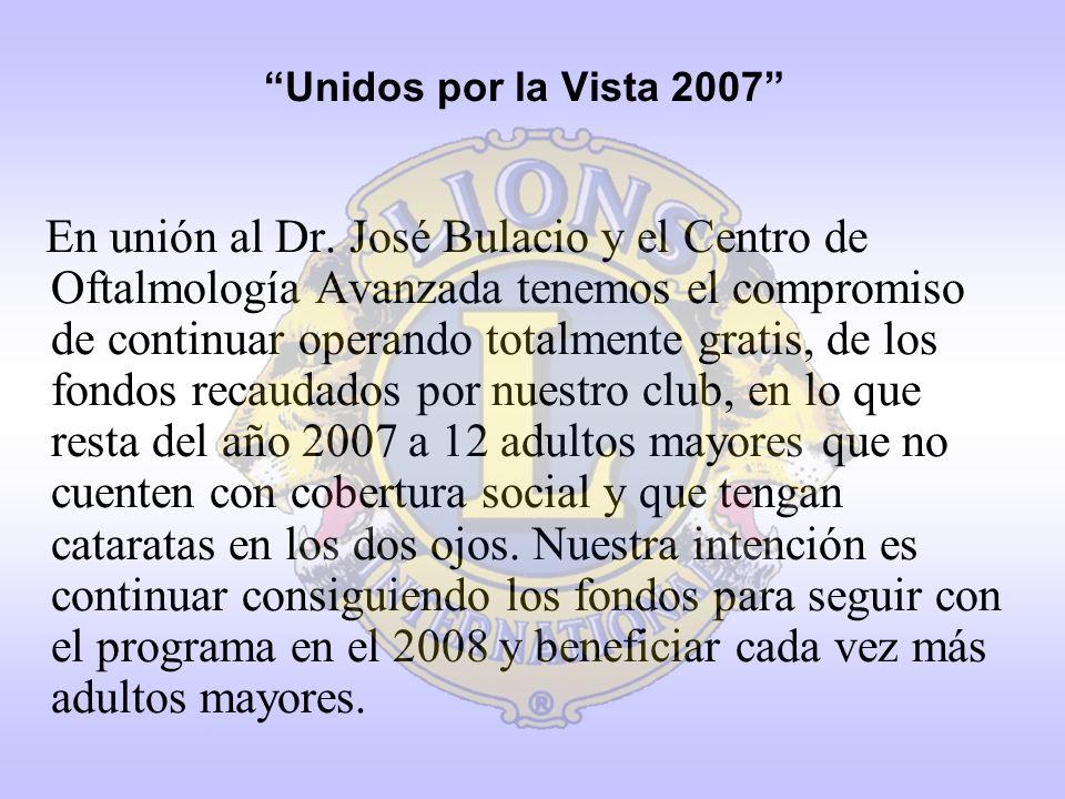 Unidos por la Vista 2007 En unión al Dr. José Bulacio y el Centro de Oftalmología Avanzada tenemos el compromiso de continuar operando totalmente grat