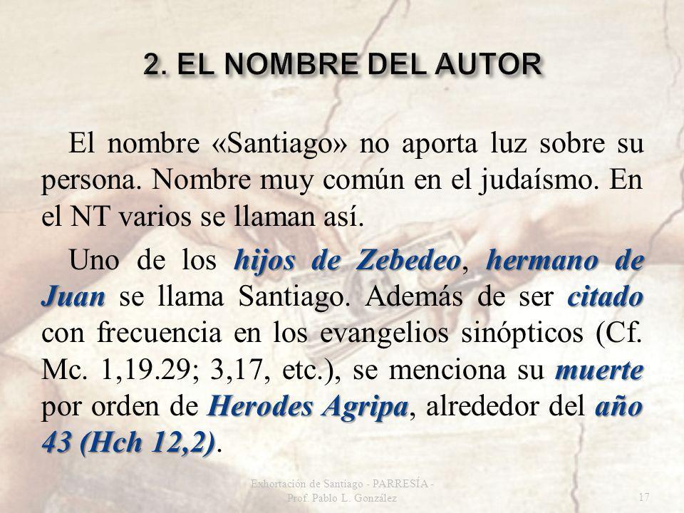 El nombre «Santiago» no aporta luz sobre su persona. Nombre muy común en el judaísmo. En el NT varios se llaman así. hijos de Zebedeohermano de Juan c
