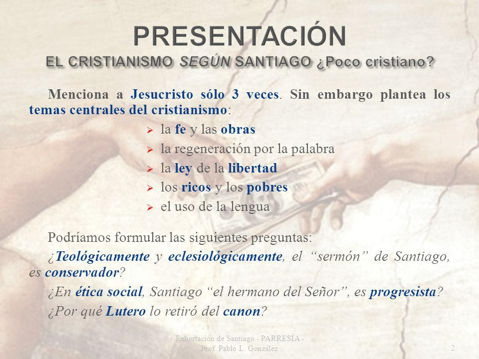 Menciona a Jesucristo sólo 3 veces. Sin embargo plantea los temas centrales del cristianismo: la fe y las obras la regeneración por la palabra la ley