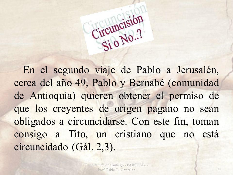 En el segundo viaje de Pablo a Jerusalén, cerca del año 49, Pablo y Bernabé (comunidad de Antioquía) quieren obtener el permiso de que los creyentes de origen pagano no sean obligados a circuncidarse.