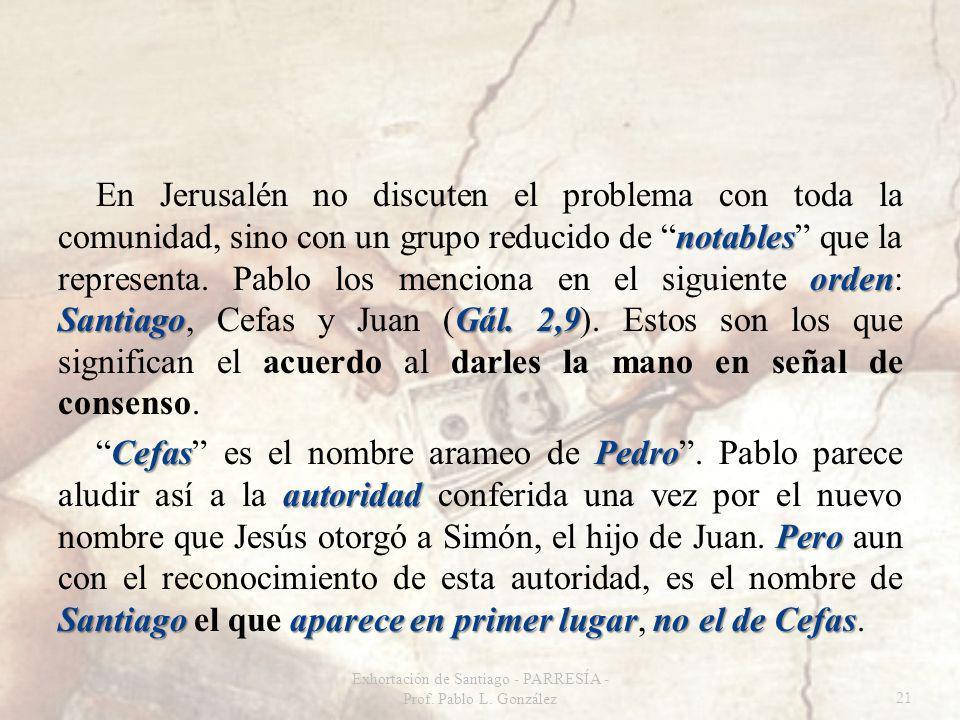 notables orden SantiagoGál. 2,9 En Jerusalén no discuten el problema con toda la comunidad, sino con un grupo reducido de notables que la representa.