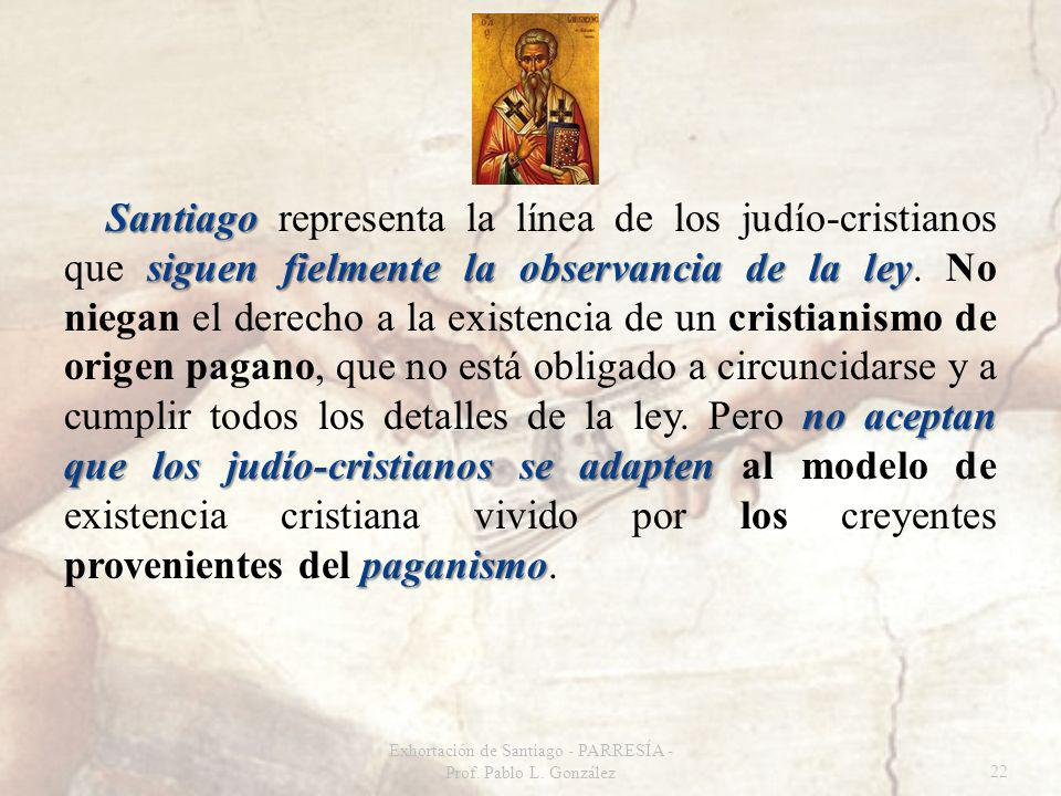 Santiago siguen fielmente la observancia de la ley no aceptan que los judío-cristianos se adapten paganismo Santiago representa la línea de los judío-cristianos que siguen fielmente la observancia de la ley.