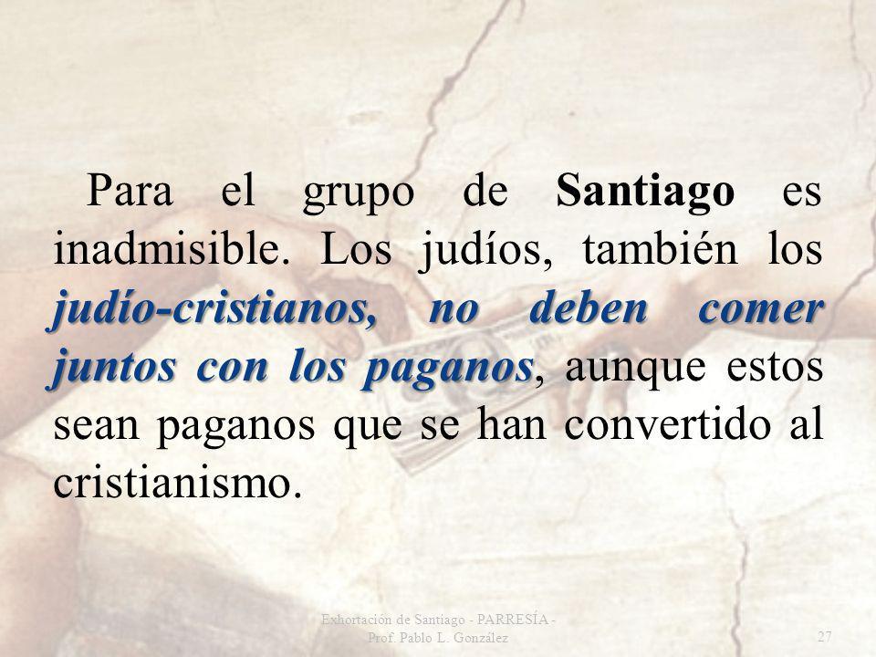 judío-cristianos, no deben comer juntos con los paganos Para el grupo de Santiago es inadmisible. Los judíos, también los judío-cristianos, no deben c