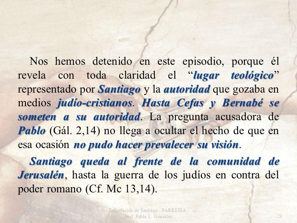 lugar teológico Santiago autoridad judío-cristianosHasta Cefas y Bernabé se someten a su autoridad Pablo no pudo hacer prevalecer su visión Nos hemos