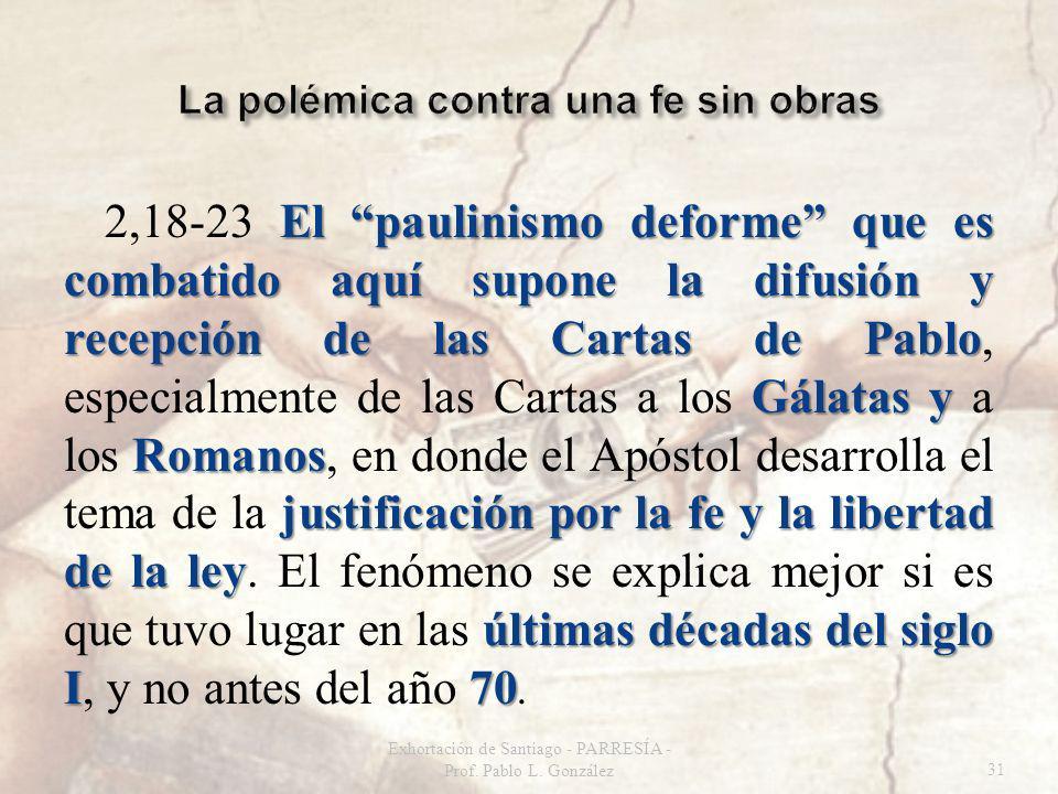 El paulinismo deforme que es combatido aquí supone la difusión y recepción de las Cartas de Pablo Gálatas y Romanos justificación por la fe y la liber