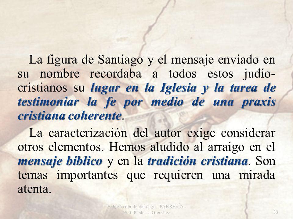 lugar en la Iglesia y la tarea de testimoniar la fe por medio de una praxis cristiana coherente La figura de Santiago y el mensaje enviado en su nombr
