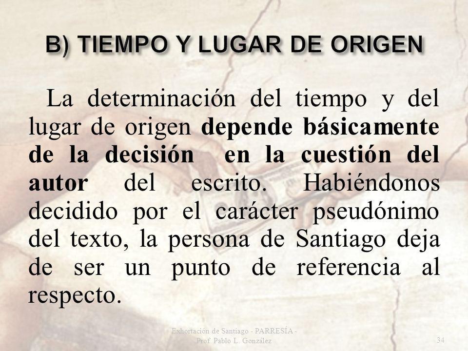 La determinación del tiempo y del lugar de origen depende básicamente de la decisión en la cuestión del autor del escrito. Habiéndonos decidido por el