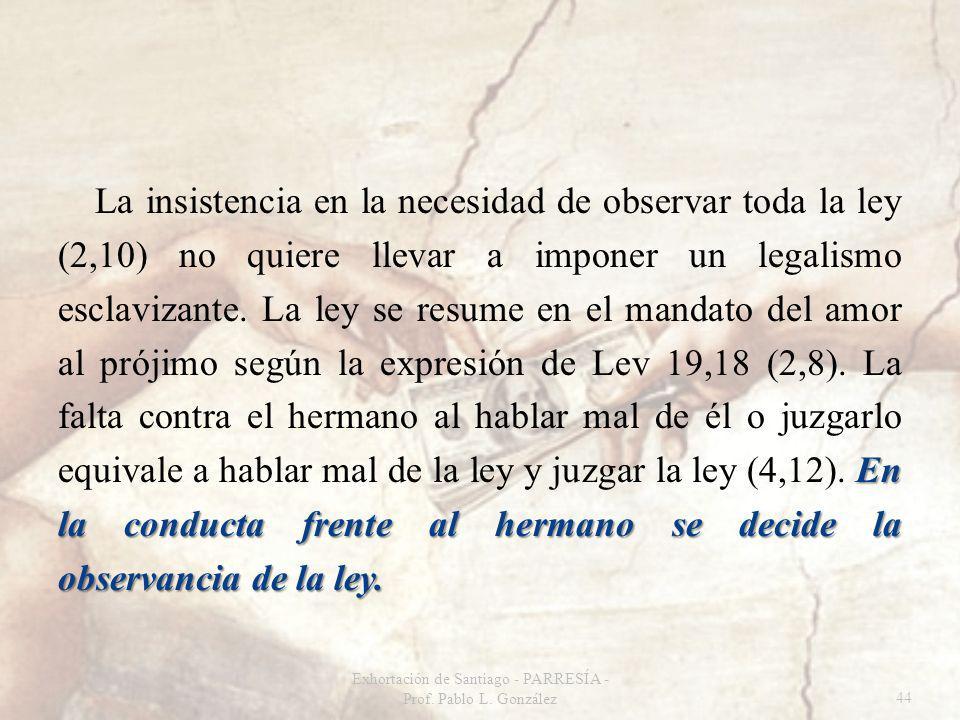 En la conducta frente al hermano se decide la observancia de la ley. La insistencia en la necesidad de observar toda la ley (2,10) no quiere llevar a