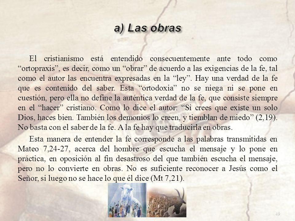 El cristianismo está entendido consecuentemente ante todo como ortopraxis, es decir, como un obrar de acuerdo a las exigencias de la fe, tal como el a