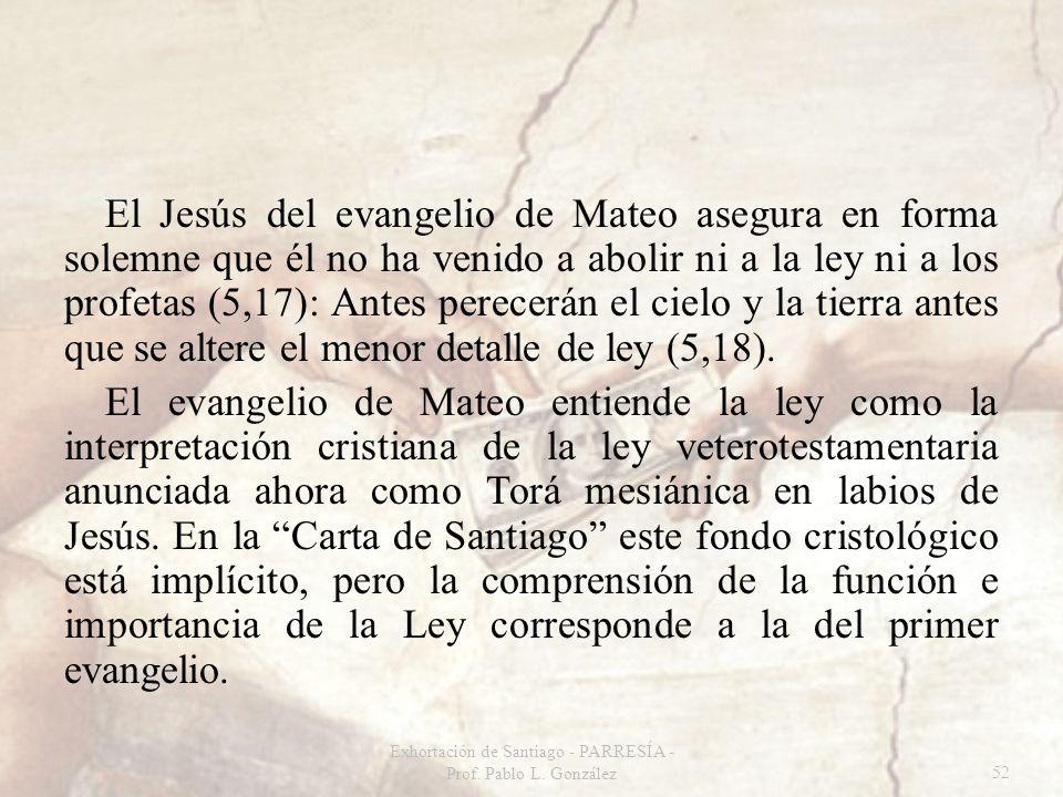 El Jesús del evangelio de Mateo asegura en forma solemne que él no ha venido a abolir ni a la ley ni a los profetas (5,17): Antes perecerán el cielo y