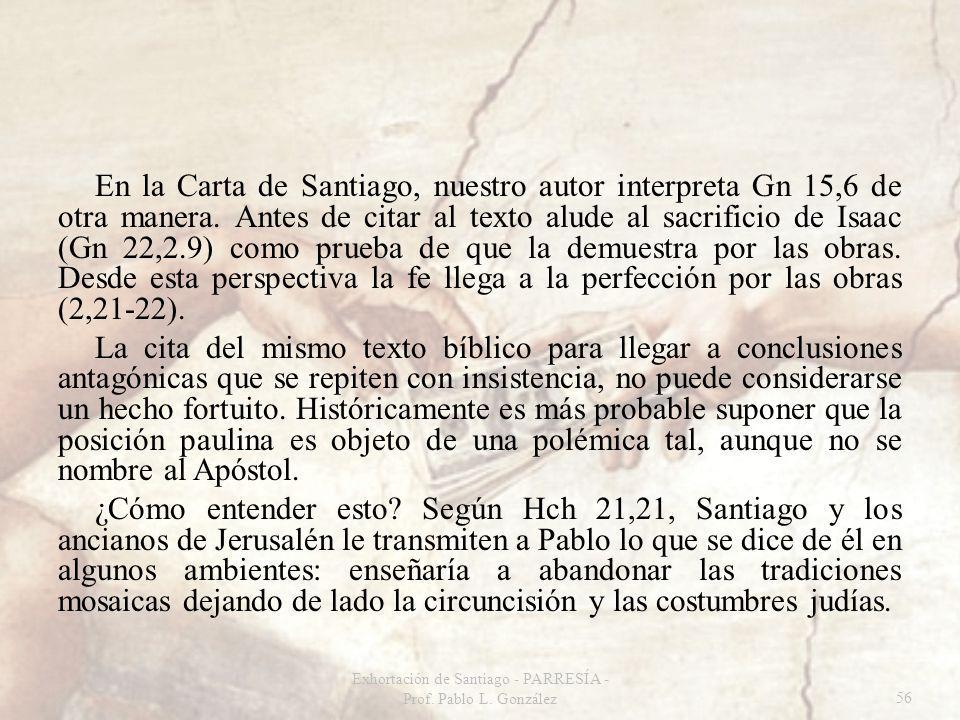 En la Carta de Santiago, nuestro autor interpreta Gn 15,6 de otra manera. Antes de citar al texto alude al sacrificio de Isaac (Gn 22,2.9) como prueba