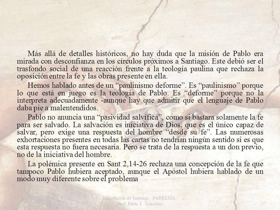 Más allá de detalles históricos, no hay duda que la misión de Pablo era mirada con desconfianza en los círculos próximos a Santiago. Este debió ser el