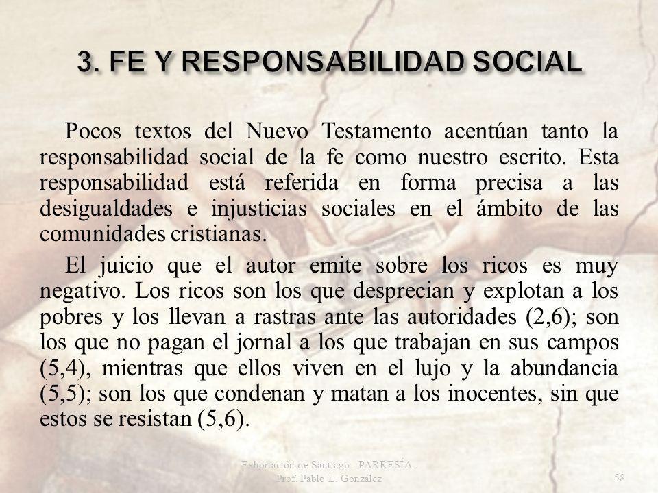Pocos textos del Nuevo Testamento acentúan tanto la responsabilidad social de la fe como nuestro escrito. Esta responsabilidad está referida en forma