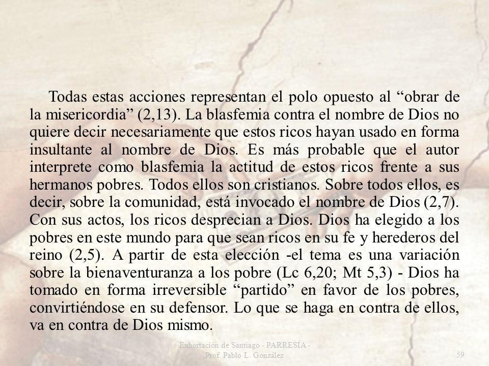 Todas estas acciones representan el polo opuesto al obrar de la misericordia (2,13). La blasfemia contra el nombre de Dios no quiere decir necesariame