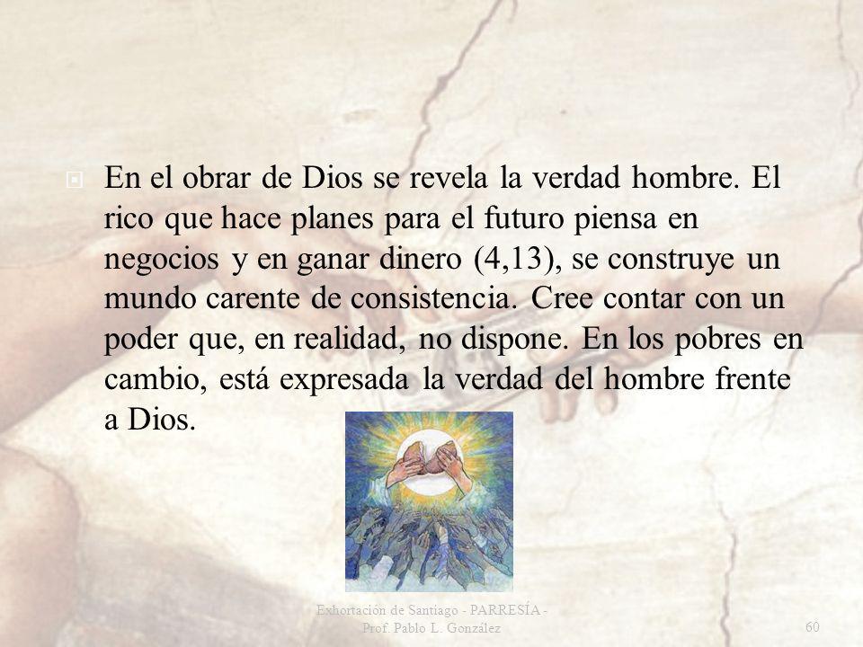 En el obrar de Dios se revela la verdad hombre.