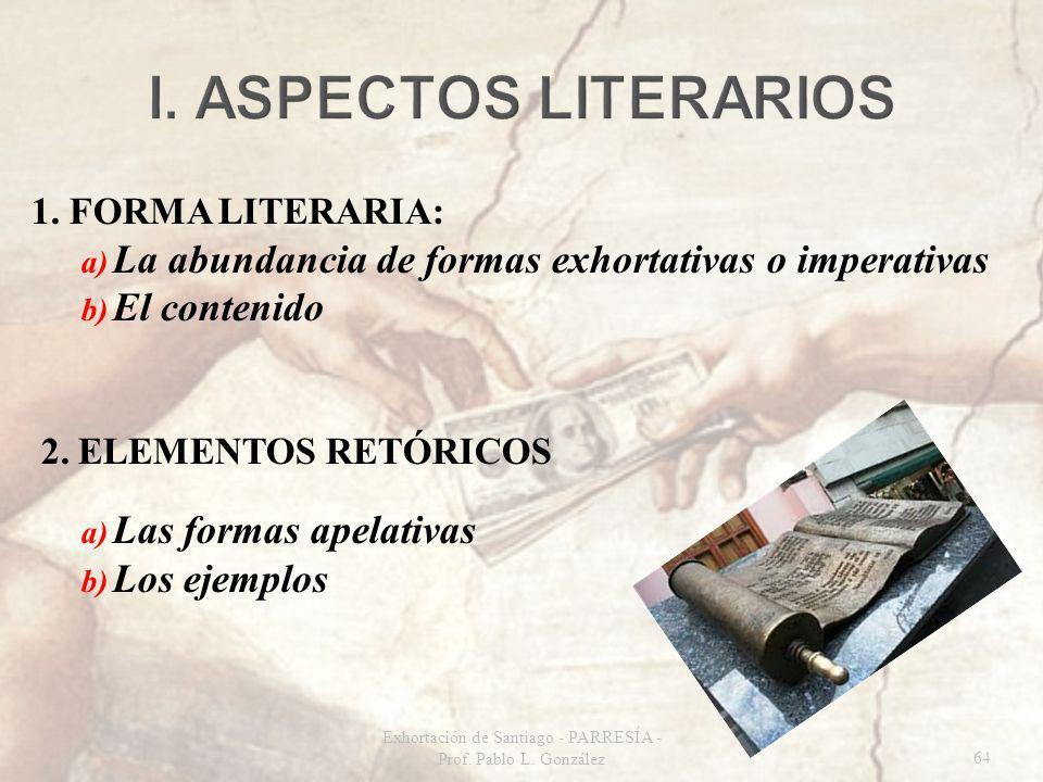 1. FORMA LITERARIA: a) La abundancia de formas exhortativas o imperativas b) El contenido 2.