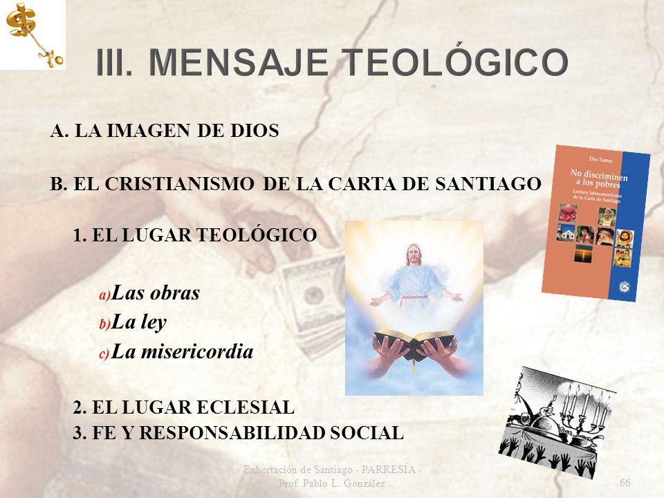 A. LA IMAGEN DE DIOS B. EL CRISTIANISMO DE LA CARTA DE SANTIAGO 1. EL LUGAR TEOLÓGICO a) Las obras b) La ley c) La misericordia 2. EL LUGAR ECLESIAL 3