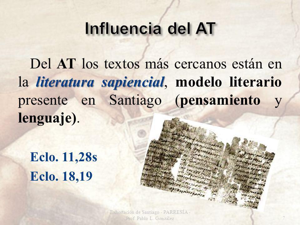 literatura sapiencial Del AT los textos más cercanos están en la literatura sapiencial, modelo literario presente en Santiago (pensamiento y lenguaje)