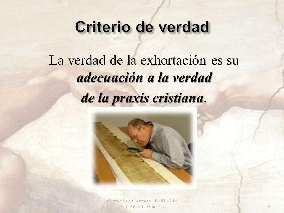 adecuación a la verdad La verdad de la exhortación es su adecuación a la verdad de la praxis cristiana de la praxis cristiana. Exhortación de Santiago