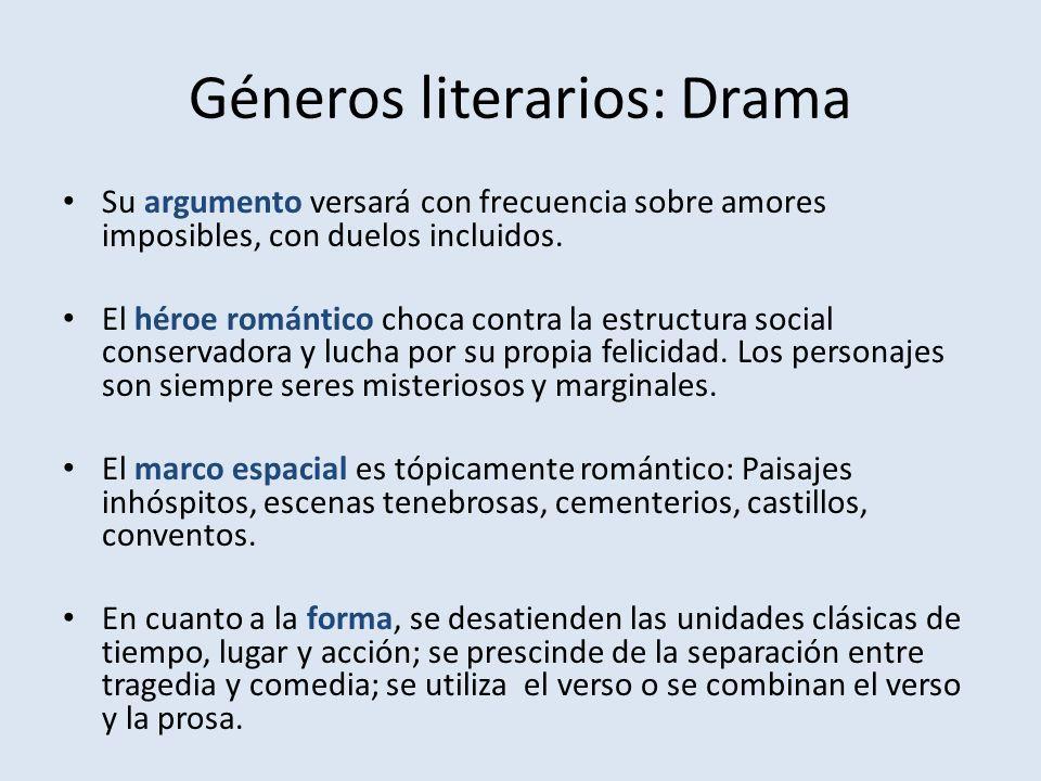 Géneros literarios: Drama Su argumento versará con frecuencia sobre amores imposibles, con duelos incluidos.