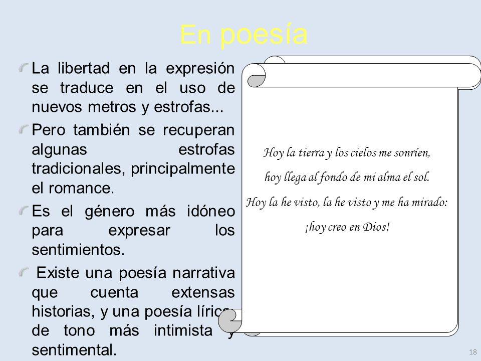18 En poesía La libertad en la expresión se traduce en el uso de nuevos metros y estrofas...