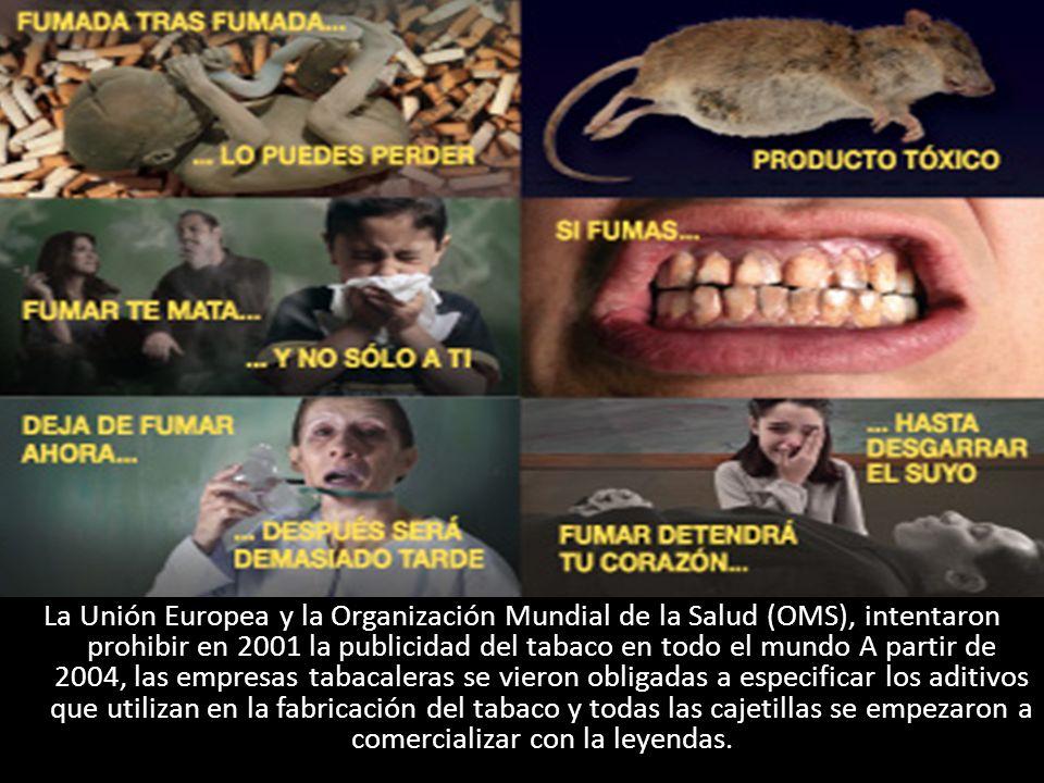 La Unión Europea y la Organización Mundial de la Salud (OMS), intentaron prohibir en 2001 la publicidad del tabaco en todo el mundo A partir de 2004,