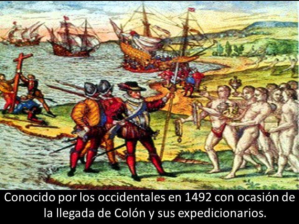 Conocido por los occidentales en 1492 con ocasión de la llegada de Colón y sus expedicionarios.