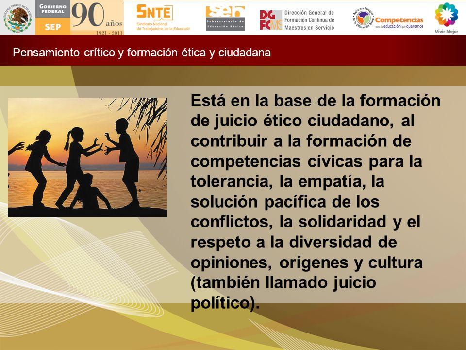 Está en la base de la formación de juicio ético ciudadano, al contribuir a la formación de competencias cívicas para la tolerancia, la empatía, la sol