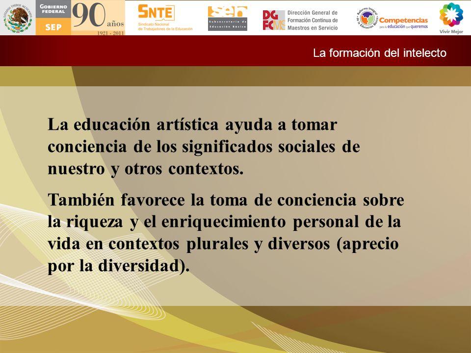 La educación artística ayuda a tomar conciencia de los significados sociales de nuestro y otros contextos. También favorece la toma de conciencia sobr