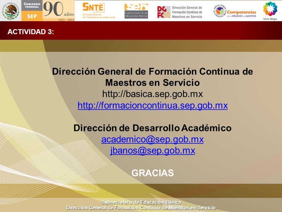 Subsecretaría de Educación Básica Dirección General de Formación Continua de Maestros en Servicio ACTIVIDAD 3: Dirección General de Formación Continua