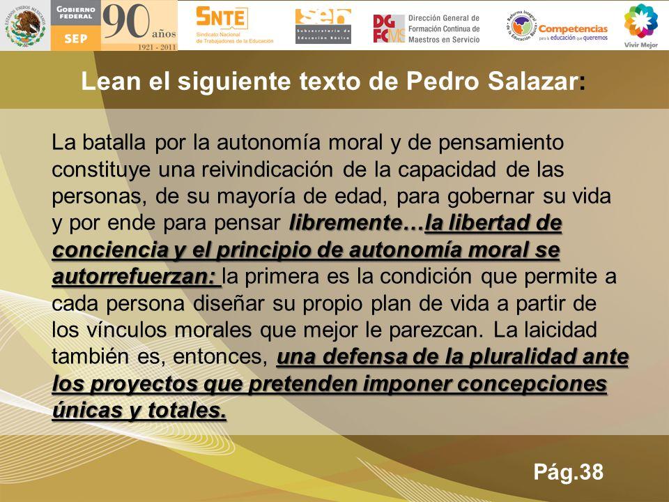 Lean el siguiente texto de Pedro Salazar: libremente…la libertad de conciencia y el principio de autonomía moral se autorrefuerzan: una defensa de la