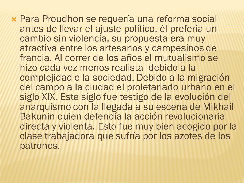 Para Proudhon se requería una reforma social antes de llevar el ajuste político, él prefería un cambio sin violencia, su propuesta era muy atractiva e