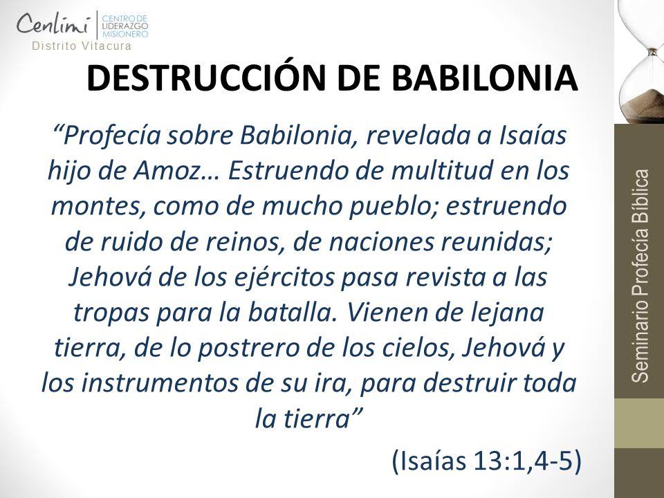 DESTRUCCIÓN DE BABILONIA Profecía sobre Babilonia, revelada a Isaías hijo de Amoz… Estruendo de multitud en los montes, como de mucho pueblo; estruend