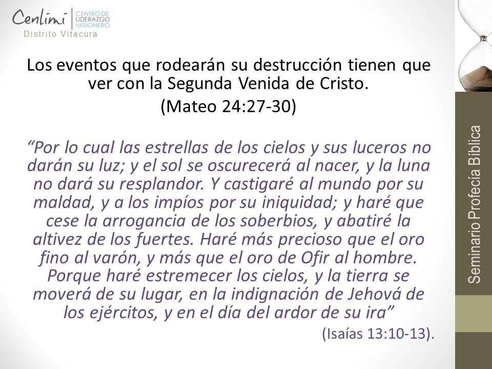 Los eventos que rodearán su destrucción tienen que ver con la Segunda Venida de Cristo. (Mateo 24:27-30) Por lo cual las estrellas de los cielos y sus