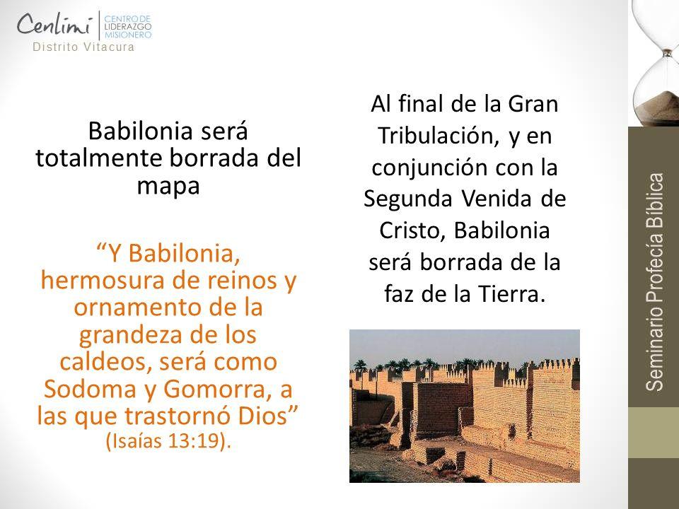 Babilonia será totalmente borrada del mapa Y Babilonia, hermosura de reinos y ornamento de la grandeza de los caldeos, será como Sodoma y Gomorra, a l