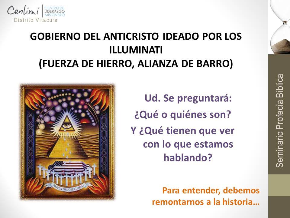GOBIERNO DEL ANTICRISTO IDEADO POR LOS ILLUMINATI (FUERZA DE HIERRO, ALIANZA DE BARRO) Ud. Se preguntará: ¿Qué o quiénes son? Y ¿Qué tienen que ver co