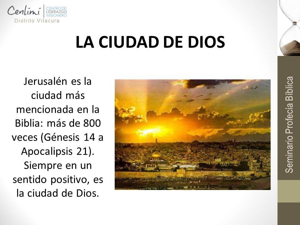 LA CIUDAD DE DIOS Jerusalén es la ciudad más mencionada en la Biblia: más de 800 veces (Génesis 14 a Apocalipsis 21). Siempre en un sentido positivo,