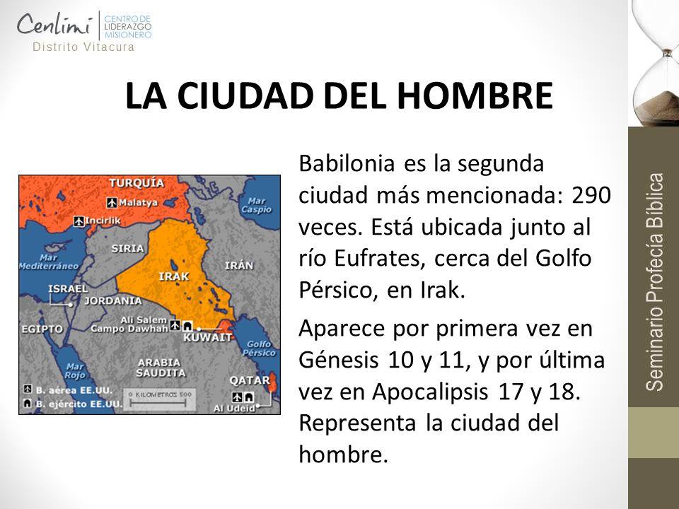 LA CIUDAD DEL HOMBRE Babilonia es la segunda ciudad más mencionada: 290 veces. Está ubicada junto al río Eufrates, cerca del Golfo Pérsico, en Irak. A