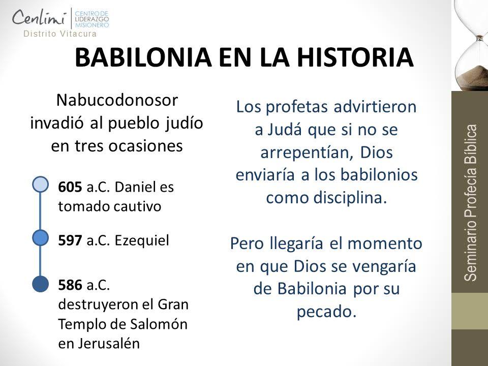 BABILONIA EN LA HISTORIA Nabucodonosor invadió al pueblo judío en tres ocasiones Los profetas advirtieron a Judá que si no se arrepentían, Dios enviar