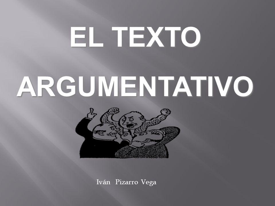 EL TEXTO ARGUMENTATIVO Iván Pizarro Vega