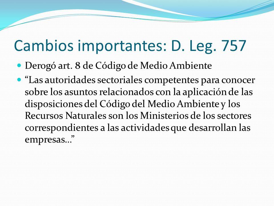 Cambios importantes: D. Leg. 757 Derogó art. 8 de Código de Medio Ambiente Las autoridades sectoriales competentes para conocer sobre los asuntos rela
