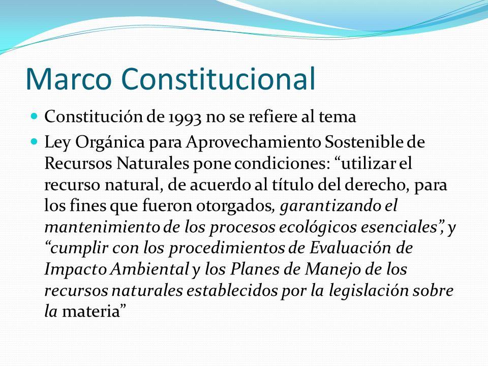 Marco Constitucional Constitución de 1993 no se refiere al tema Ley Orgánica para Aprovechamiento Sostenible de Recursos Naturales pone condiciones: u