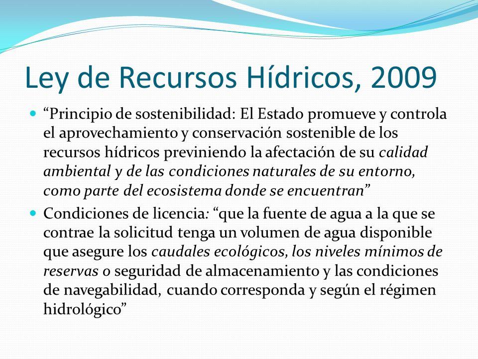 Ley de Recursos Hídricos, 2009 Principio de sostenibilidad: El Estado promueve y controla el aprovechamiento y conservación sostenible de los recursos