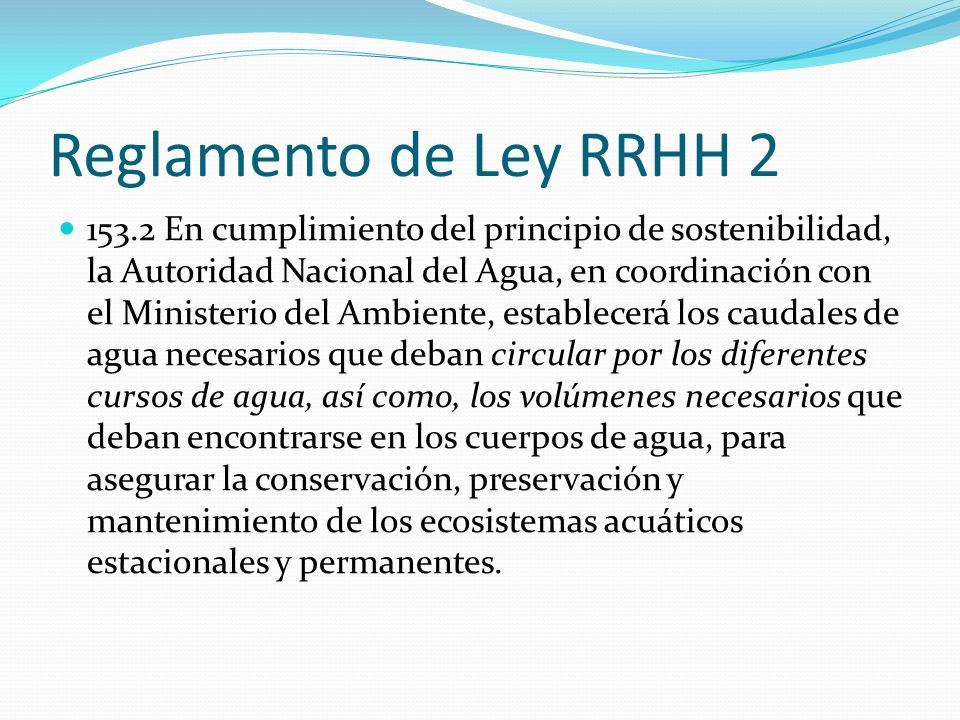 Reglamento de Ley RRHH 2 153.2 En cumplimiento del principio de sostenibilidad, la Autoridad Nacional del Agua, en coordinación con el Ministerio del