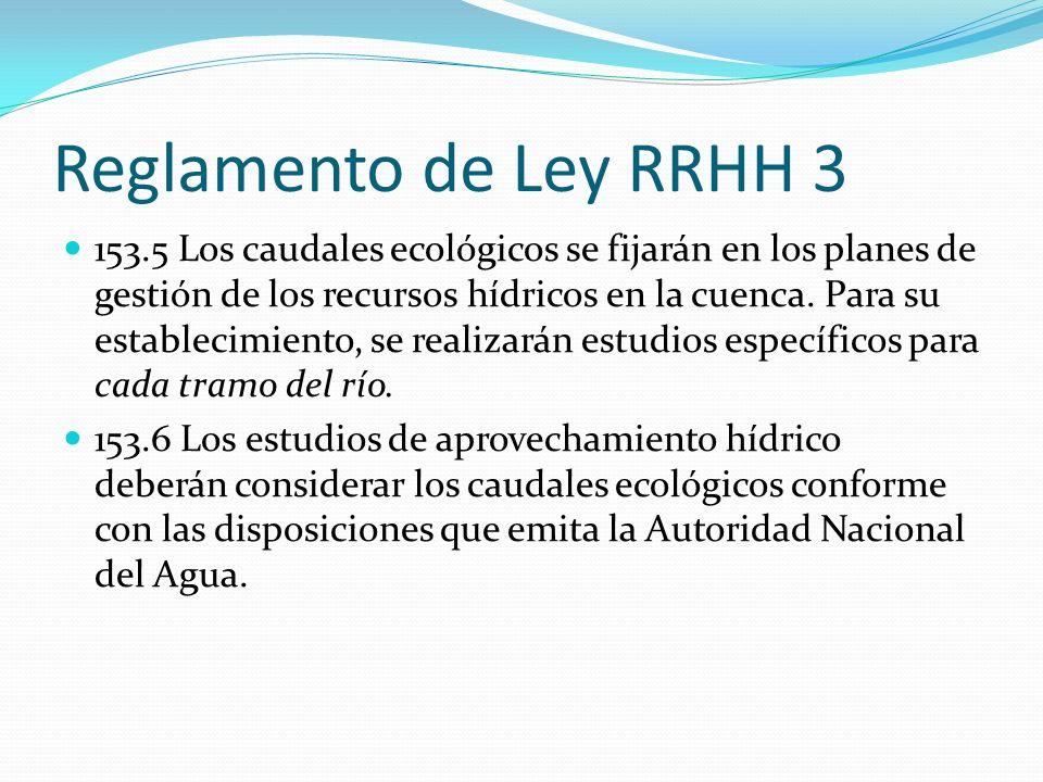 Reglamento de Ley RRHH 3 153.5 Los caudales ecológicos se fijarán en los planes de gestión de los recursos hídricos en la cuenca. Para su establecimie
