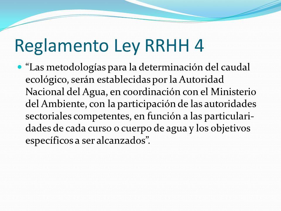 Reglamento Ley RRHH 4 Las metodologías para la determinación del caudal ecológico, serán establecidas por la Autoridad Nacional del Agua, en coordinac