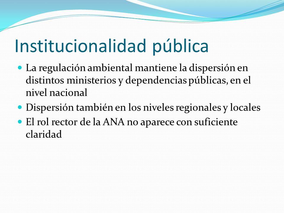 Institucionalidad pública La regulación ambiental mantiene la dispersión en distintos ministerios y dependencias públicas, en el nivel nacional Disper